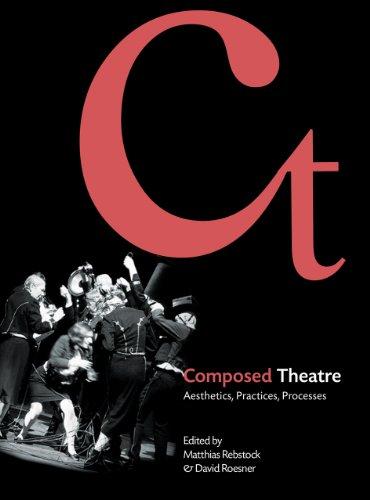 9781783200160: Composed Theatre: Aesthetics, Practices, Processes