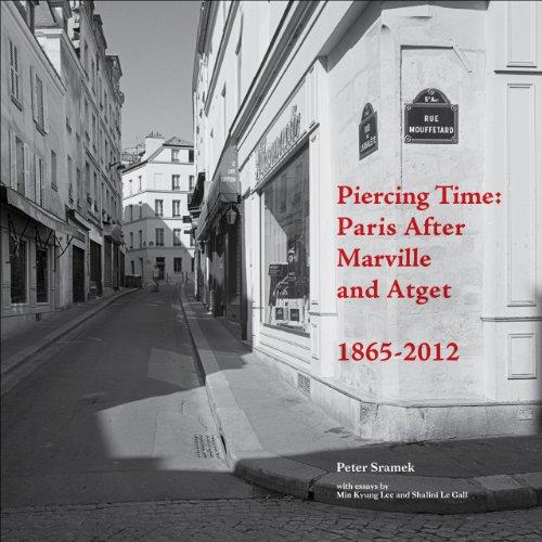 Piercing Time: Paris After Marville and Atget 1865-2012 (Paperback): Peter Sramek