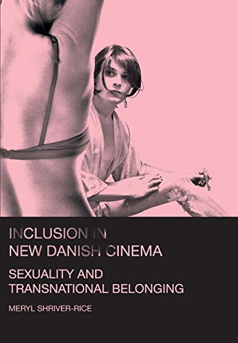 Inclusion in New Danish Cinema: Sexuality and Transnational Belonging: Meryl Shriverrice
