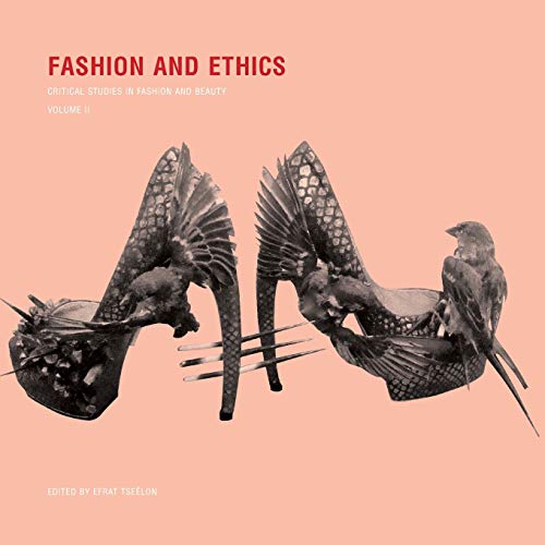 Fashion and Ethics: Critical Studies in Fashion and Beauty, Volume II (Paperback): Efrat Tseelon