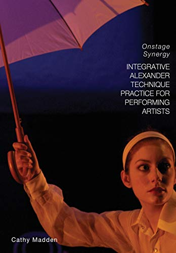 9781783202188: Integrative Alexander Technique Practice for Performing Artists: Onstage Synergy