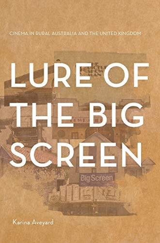 Lure of the Big Screen: Cinema in: Aveyard, Karina