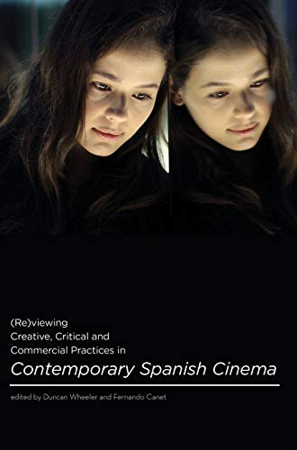 Re)viewing Creative, Critical and Commercial Practices in Contemporary Spanish Cinema: Canet, ...