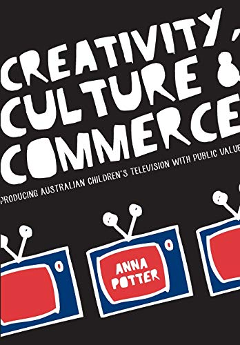 Creativity, Culture and Commerce: Producing Australian Children's Television with Public Value: ...