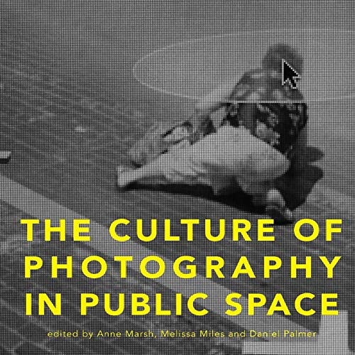 The Culture of Photography in Public Space (Critical Photography): Intellect Ltd