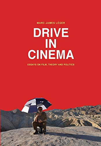 Drive in Cinema: Essays on Film, Theory and Politics: Léger, Marc James