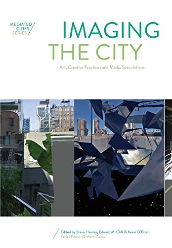 Imaging the City: Art, Creative Practices and Media Speculations (Mediated Cities): Intellect Ltd
