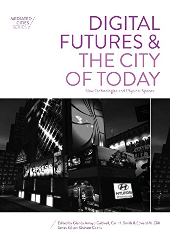 9781783205608: Digital Futures and the City of Today: New Technologies and Physical Spaces (Mediated Cities)