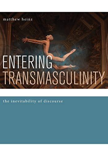 Entering Transmasculinity: The Inevitability of Discourse (Hardcover): Matthew Heinz