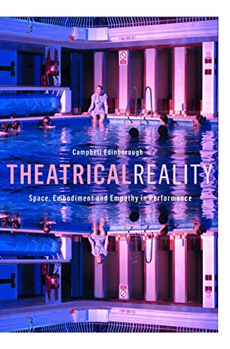 9781783205868: Theatrical Reality: Space, Embodiment and Empathy in Performance