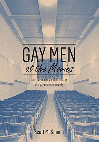 Gay Men at the Movies: Cinema, Memory and the History of a Gay Male Community (Hardcover): Scott ...
