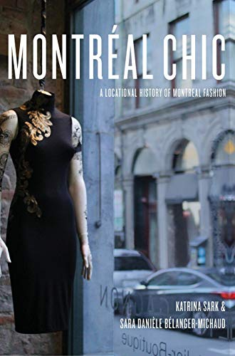 Montréal Chic: A Locational History of Montréal Fashion (Urban Chic)