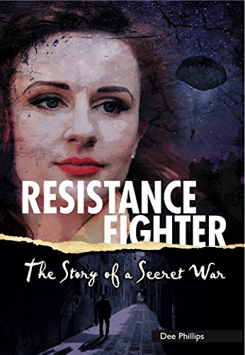 Resistance Fighter: The Story of a Secret War (Yesterday's Voices): Dee Phillips