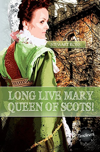 Long Live Mary, Queen of Scotts! (Timeliners): Ross, Stewart