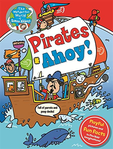 The Wonderful World of Simon Abbott: Pirates Ahoy!: Playful pictures and fun facts to fire kids&#...