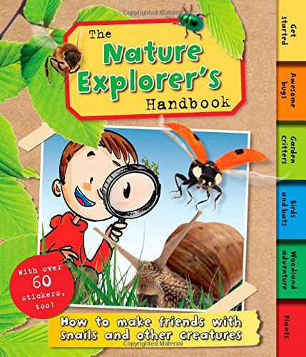 9781783251513: The Nature Explorer's Handbook: How to make friends with snails and other creatures