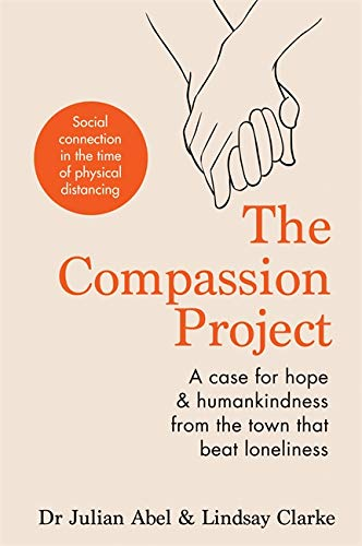 9781783253364: The Compassion Project: A case for hope and humankindness from the town that beat loneliness