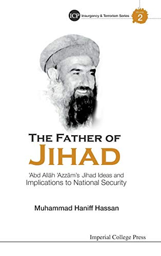 9781783262878: The Father of Jihad: 'Abd All h 'Azz m's Jihad Ideas and Implications to National Security (Imperial College Press Insurgency and Terrorism)