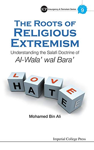 9781783263929: The Roots of Religious Extremism: Understanding the Salafi Doctrine of Al-Wala' wal Bara' (Imperial College Press Insurgency and Terrorism)