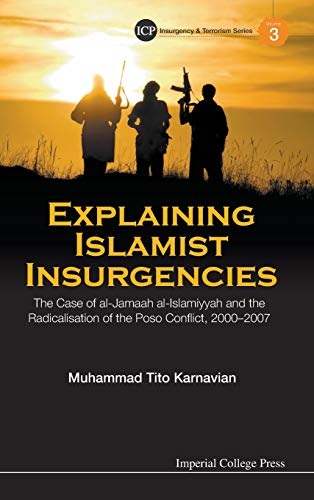 Explaining Islamist Insurgencies: The Case of Al-Jamaah Al-Islamiyyah and the Radicalisation of the...