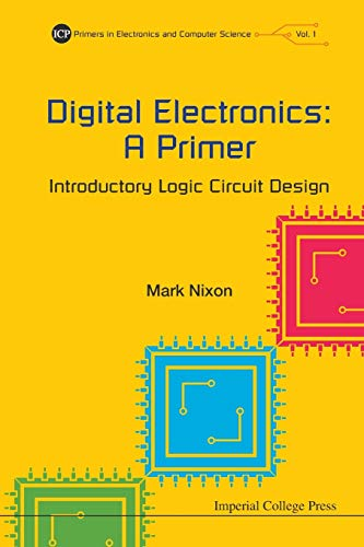 9781783264902: Digital Electronics: A Primer - Introductory Logic Circuit Design: 1 (Primers In Electronics And Computer Science)