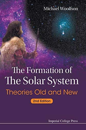The Formation of the Solar System Theories Old and New (2nd Edition): Woolfson, Michael M.