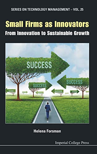 Small Firms as Innovators: From Innovation to Sustainable Growth(Series on Technology Management - ...