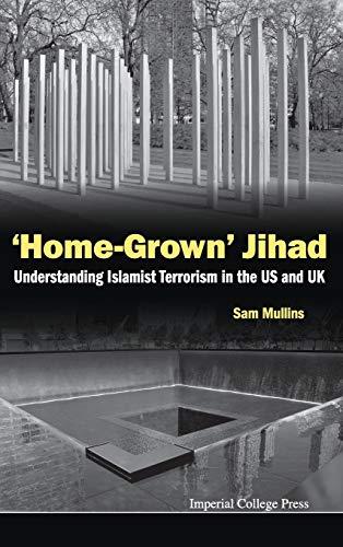 'Home-Grown' Jihad: Understanding Islamist Terrorism in the US and UK: Sam Mullins