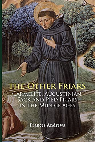 9781783270040: The Other Friars: The Carmelite, Augustinian, Sack and Pied Friars in the Middle Ages (Monastic Orders)