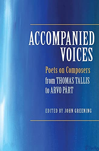 9781783270156: Accompanied Voices: Poets on Composers: From Thomas Tallis to Arvo Pärt