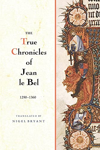 9781783270224: The True Chronicles of Jean le Bel, 1290 - 1360