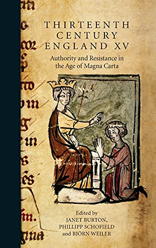 Thirteenth Century England XV: Authority and Resistance in the Age of Magna Carta. Proceedings of ...