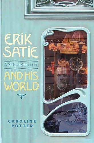 9781783270835: Erik Satie: A Parisian Composer and His World