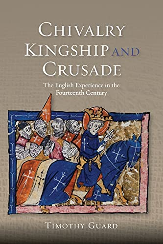 Chivalry, Kingship and Crusade (Warfare in History (Paperback)): Timothy Guard
