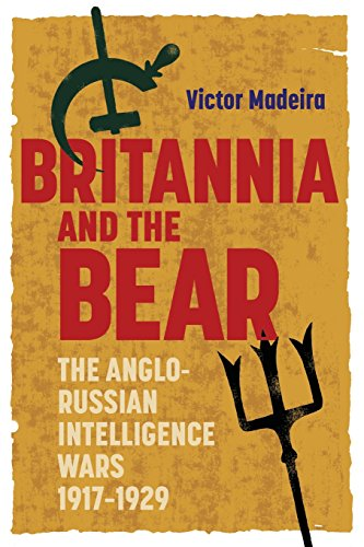 9781783271535: Britannia and the Bear: The Anglo-Russian Intelligence Wars, 1917-1929 (History of British Intelligence)