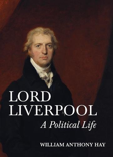 9781783272822: Lord Liverpool: A Political Life: 0