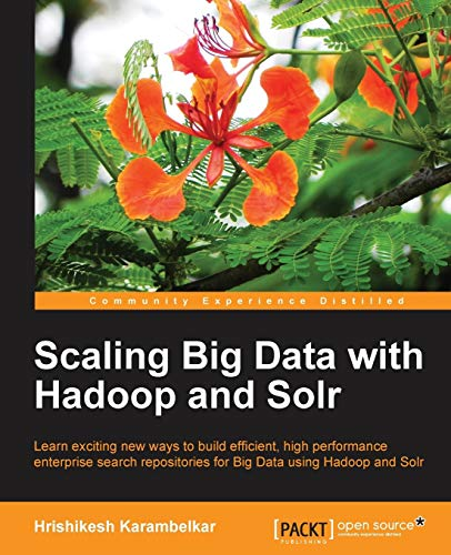 9781783281374: Scaling Big Data with Hadoop and Solr