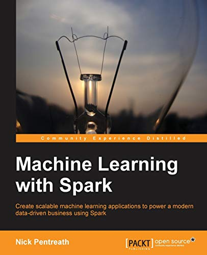 9781783288519: Machine Learning with Spark - Tackle Big Data with Powerful Spark Machine Learning Algorithms