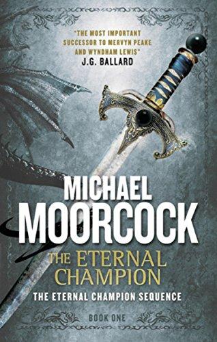 The Eternal Champion: The Eternal Champion Sequence 1: Moorcock, Michael