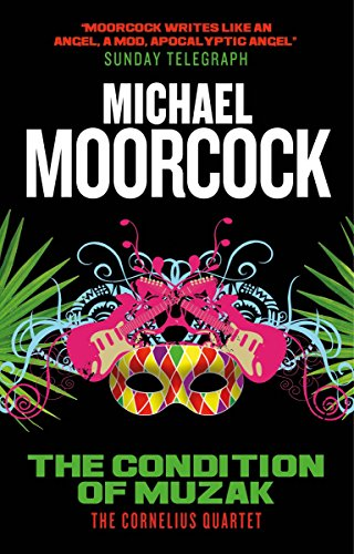 The Condition of Muzak: The Cornelius Quartet 4: Michael Moorcock