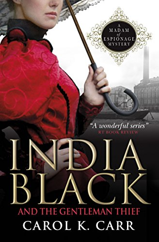 India Black and the Gentleman Thief (Madam of Espionage Mystery): Carr, Carol K.
