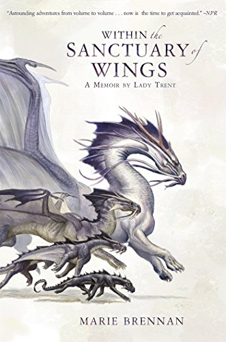9781783297788: Within the Sanctuary of Wings: A Memoir by Lady Trent (A Natural History of Dragons 5)