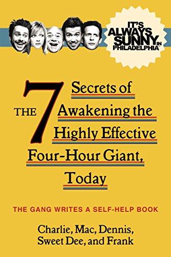 9781783298396: It's Always Sunny in Philadelphia: The 7 Secrets of Awakening the Highly Effective Four-Hour Giant, Today (It's Always Sunny in Phladelph)