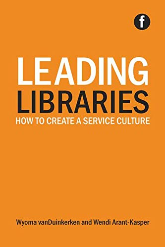9781783300655: Leading Libraries: How to Create a Service Culture