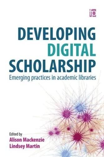 9781783301782: Developing Digital Scholarship: Emerging practices in academic libraries