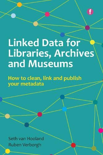 9781783303014: Linked Data for Libraries, Archives and Museums: How to clean, link and publish your metadata (The Facet Digital Heritage Collection)