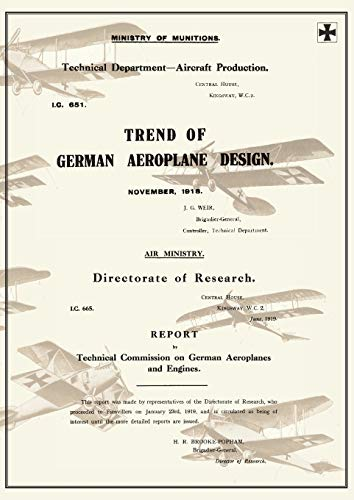 9781783310500: TREND OF GERMAN AEROPLANE DESIGN: November 1918 and REPORT BY TECHNICAL COMISSION ON GERMAN AEROPLANES AND ENGINES: June 1919Reports on German Aircraft 1 and 2