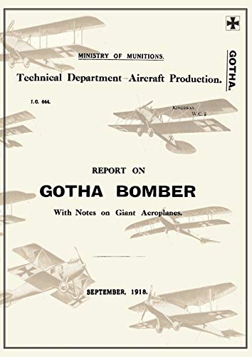 9781783310579: REPORT ON THE GOTHA BOMBER. WITH NOTES ON GIANT AEROPLANES, September 1918Reports on German Aircraft 9