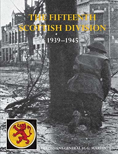 HISTORY OF THE 15TH (SCOTTISH) DIVISION 1939-1945: Lt.-Gen. H.G., Martin