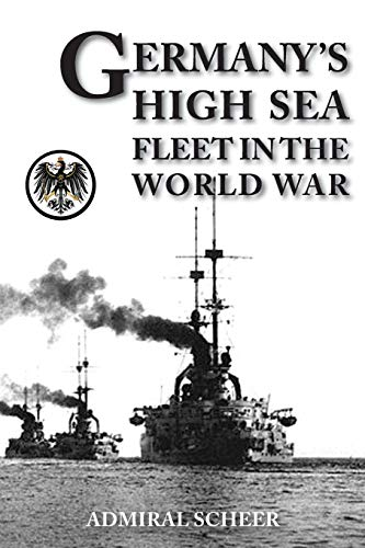 GERMANY'S HIGH SEAS FLEET IN THE WORLD: Scheer, Admiral Reinhard